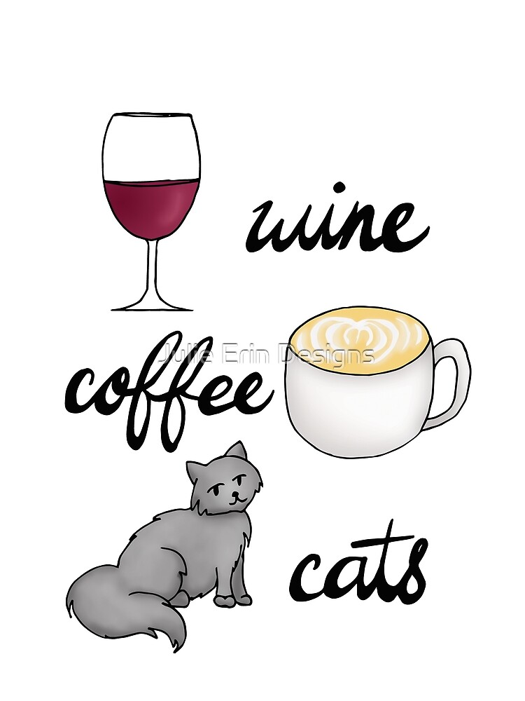 Wine Coffee Cats by julieerindesign