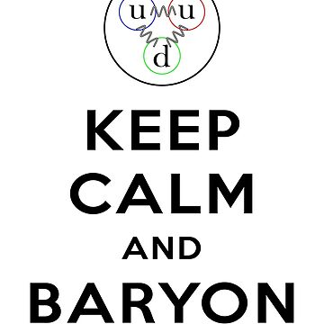 Keep calm and Baryon - Physics pun by Lasher