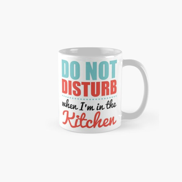 DO NOT DISTURB When I'm in the Kitchen Classic Mug