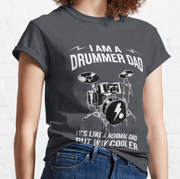 I'm A Drummer Dad But Way Cooler Funny Musician Classic T-Shirt