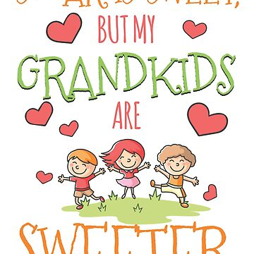 Sugar Is Sweet, but My Grandkids Are Sweeter by jslbdesigns