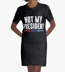 Not My President Graphic T-Shirt Dress