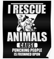 I Rescue Animals Shirt Poster