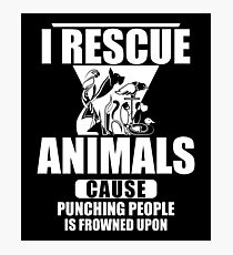 I Rescue Animals Shirt Photographic Print