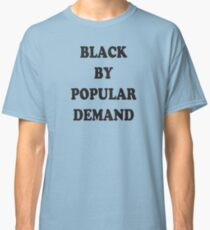 Black by Popular Demand (Scrubs) Classic T-Shirt