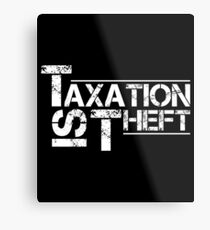 Taxation Is Theft Shirt Metal Print