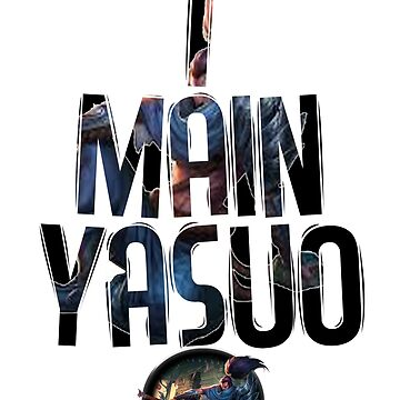 League of Legends: I Main Yasuo T-Shirt by Varus