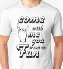 Come with me if you want to live Unisex T-Shirt