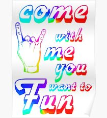 Come with me if you want to fun Poster