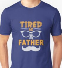 Tired As A Father Unisex T-Shirt