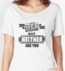 I May Not Be Perfect - Funny Saying  Women's Relaxed Fit T-Shirt