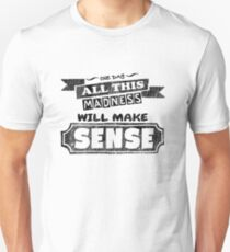 This Madnes Will Make Sense - Funny Saying T-Shirt Unisex T-Shirt
