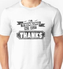 I'm Thinking No But Thanks - Funny Saying T-Shirt Unisex T-Shirt