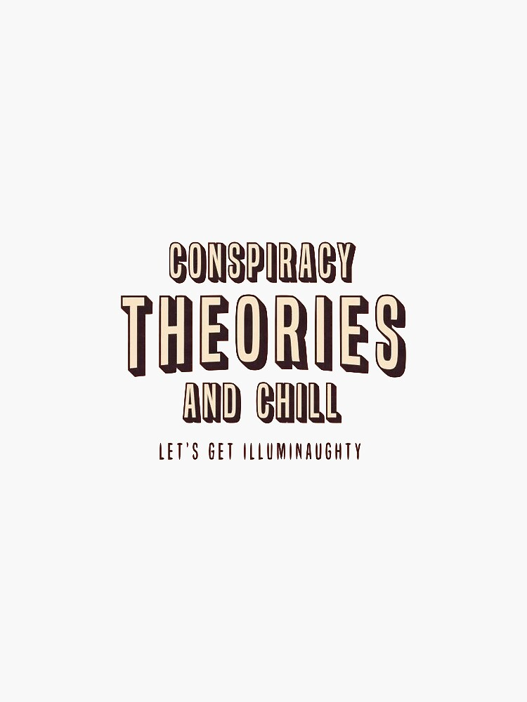 Conspiracy Theories & Chill by solocica