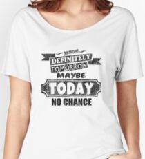 No Chance Today - Funny Saying  Women's Relaxed Fit T-Shirt