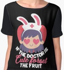 If the Doctor Is Cute Forget the Fruit: Funny Doctor T-shirt Chiffon Top
