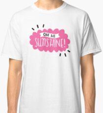 Oh Hi Sunshine! Classic T-Shirt