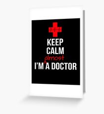 Keep Calm I'm Almost A Doctor Medical School Student Gift for Med Students Greeting Card