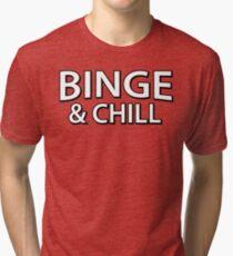 Binge And Chill Tri-blend T-Shirt