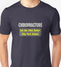 Chiropractors ... Just Like Other Doctors, Only Smarter T-Shirt