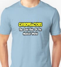 Chiropractors ... The Cool Kids Of The Medical World Unisex T-Shirt