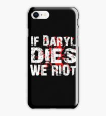 If Daryl Dies We Riot! iPhone Case/Skin