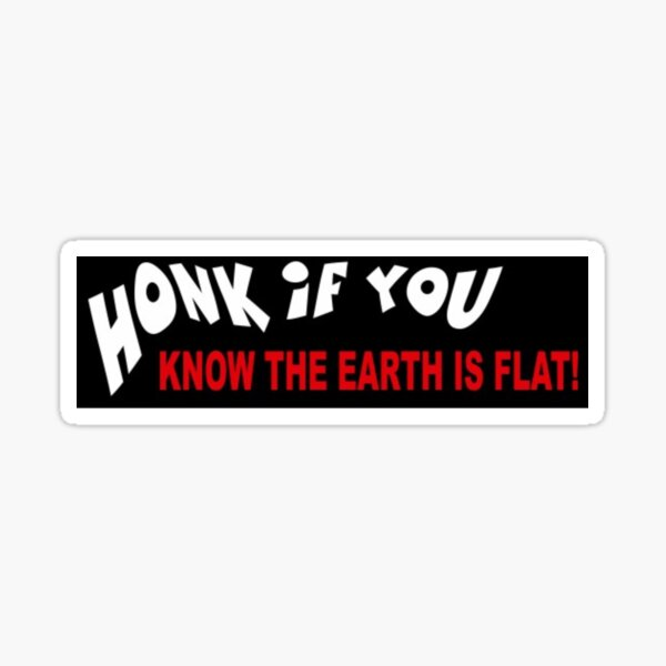 Honk if You Know the Earth is Flat Sticker