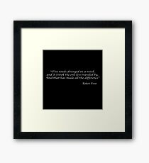 Two roads diverged in a wood, and I—I took the one less traveled by, And that has made all the difference.  –Robert Frost Framed Print