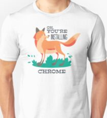 Oh, You are Installing Chrome T-Shirt