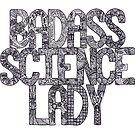 Badass Science Lady by Hana Ayoob