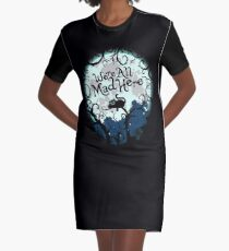 We're All Mad Here.  Graphic T-Shirt Dress