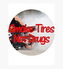 Smoke Tires Not Drugs Photographic Print