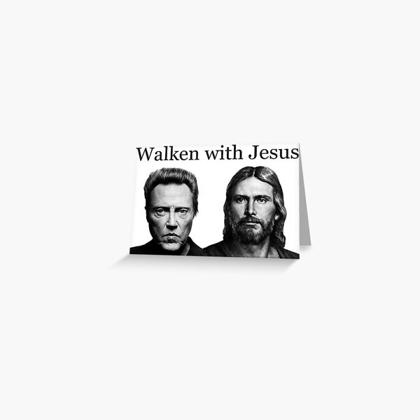 Walken with Jesus - Funny Walking with Jesus with Christopher Gag Gifts Greeting Card