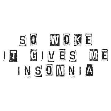 So WOKE it gives me Insomnia - stay woke, wake up, woke af  by 321Outright