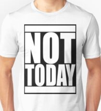 NOT TODAY - Bold White Text on Black T-Shirt