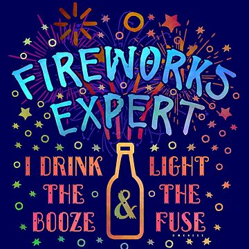 Funny 4th of July Independence Fireworks Expert Drink Booze Light Fuse by emkayhess