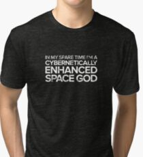 In My Spare Time I'm A Cybernetically Enhanced Space God Tri-blend T-Shirt