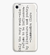 """Only the very weak-minded refuse to be influenced by literature and poetry."" -Cassandra Clare iPhone Case/Skin"