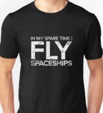 In My Spare Time I Fly Spaceships Unisex T-Shirt