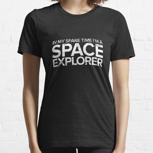In My Spare Time I'm A Space Explorer Essential T-Shirt