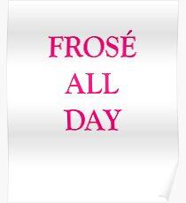 Frosé All Day - Frozen Rosé Slushy Yes Way Frosé  -  Frosé Season Poster