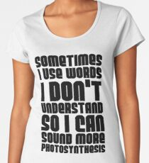 I Use Words I Don't Understand Women's Premium T-Shirt