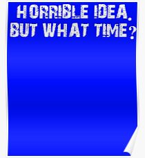 Horrible Idea What Time Poster