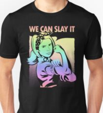 Come On We Can Slay It T-Shirt