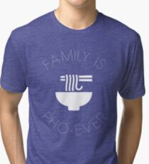 Family Is Pho-Ever Tri-blend T-Shirt