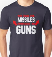 Too Close For Missiles Switching To Guns Unisex T-Shirt