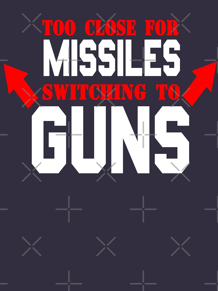 Too Close For Missiles Switching To Guns by everything-shop