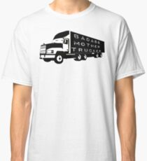 Bad Mother Trucker Classic T-Shirt