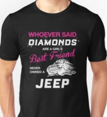 Whoever Said Diamonds Are A Girl's Best Friend Never Owned A Jeep Unisex T-Shirt