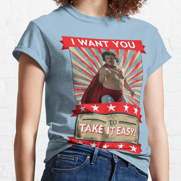 Nacho Libre - I Want You To Take It Easy   The Original Classic T-Shirt
